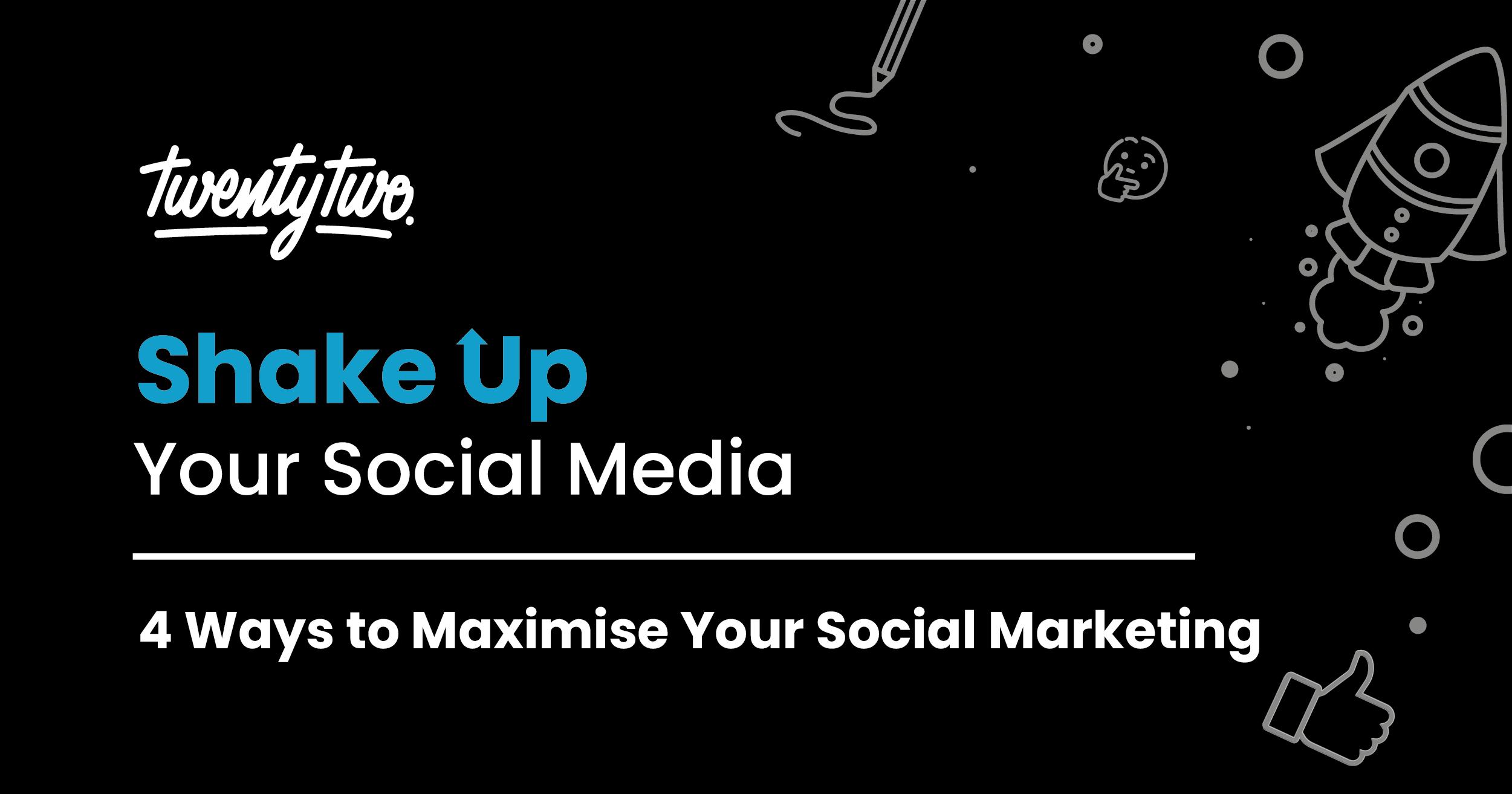 4 ways to maximise your social marketing
