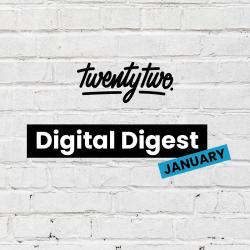 Twentytwo's Digital Digest: January