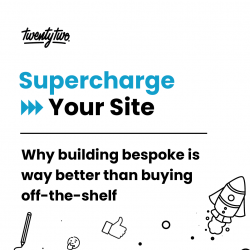 Supercharge Your Site | Why building bespoke is way better than buying 'off-the-shelf'